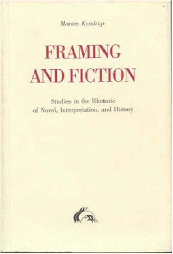 9788772884158: Framing and Fiction: Studies in the Rhetoric of Novel, Interpretation and History
