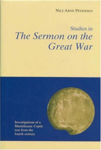 Studies in the Sermon on the Great War: Investigations of a Manichaean-Coptic Text from the Fourt...