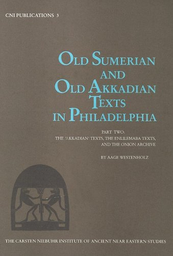 "Old Sumerian and Old Akkadian Texts in Philadelphia, Part Two, the ""Akkadian"" Texts, the ..."