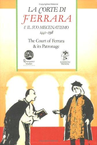 Court of Ferrara and Its Patronage / La Corte Di Farrara E Il Suo Mecenatismo 1441-1598