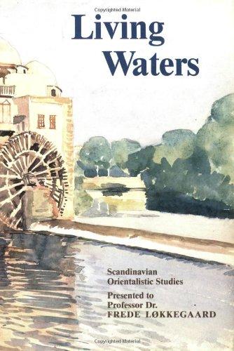Living Waters: Scandinavian Orientalistic Studies. Presented To Professor Dr Frede Lokkegaard on ...