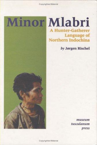 Minor Mlabri: Hunter-Gatherer Language of Northern Indochina: Jorgen Rischel
