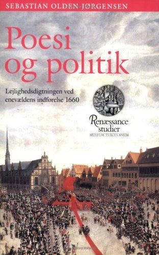 9788772893716: Poesi og politik: Lejlighedsdigtningen ved enevældens indførelse 1660 (Renæssancestudier) (Danish Edition)
