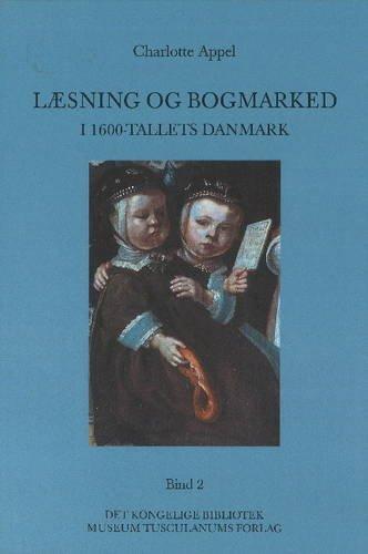 Laesning Og Bogmarked I 1600-Tallets Danmark (Paperback): Charlotte Appel