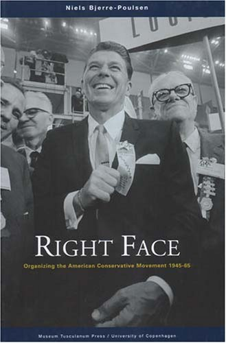 Right Face: Organizing the American Conservative Movement 1945-65: Bjerre-Poulsen, Niels