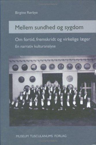 Mellem Sundhed Og Sygdom: Om Fortid, Fremskridt Og Virkelige Laeger. En Narrativ Kulturanalyse (...