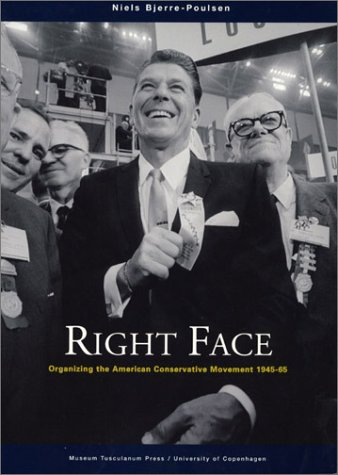 9788772898094: Right Face: Organizing the American Conservative Movement 1945-65