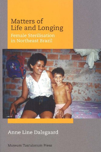 Matters of Life and Longing: Female Sterilisation in Northeast Brazil (Hardback): Annie Line ...