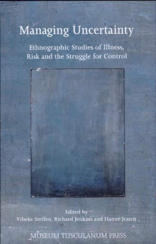 9788772899633: Managing Uncertainty: Ethnographic Studies of Illness, Risk, and the Struggle for Control (Critical Anthropology)