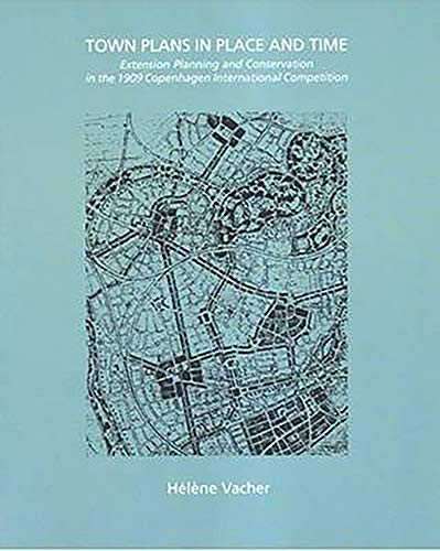 9788773077122: Town Plans in Place and Time: Extension Planning and Conservation in the 1909 Copenhagen International Competition
