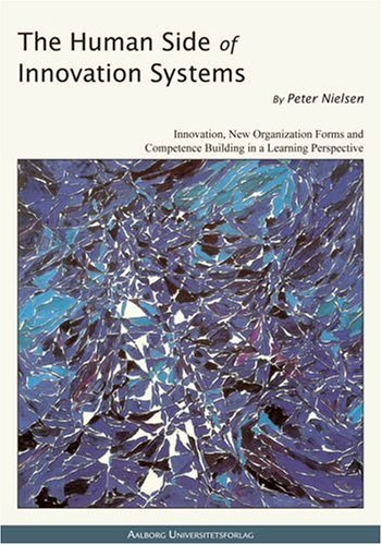The Human Side of Innovation Systems: Innovation, Organizations and Competence Building in a Learning Perspective (8773077704) by Peter Nielsen