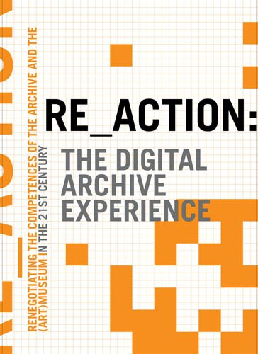 9788773079522: RE_ACTION: The Digital Archive Experience: Renegotiating the Competences of the Archive and the (Art) Museum in the 21st Century