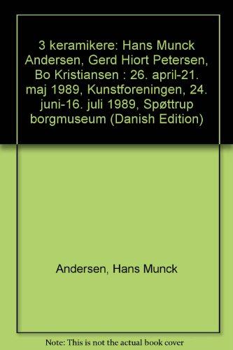 3 Keramikere: Hans Munck Andersen, Gerd Hiort Petersen, Bo Kristiansen 26 April-21 Maj 1989, ...