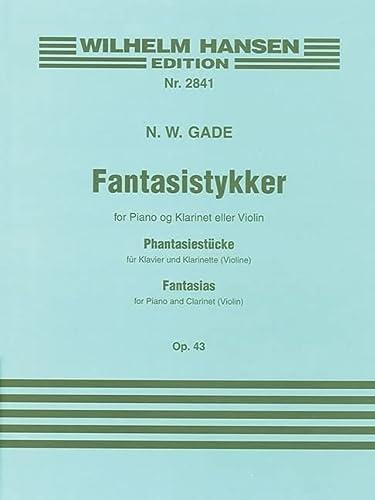 FANTASISTYKKER FOR PIANO AND CLARINET OPUS 43 (Wilhelm Hansen Edition): MUSIC SALES AMERICA