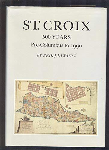St. Croix: 500 Years Pre-Columbus to 1990: Lawaetz, Erik J.