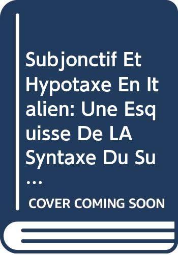 9788774920038: Subjonctif Et Hypotaxe En Italien: Une Esquisse De LA Syntaxe Du Subjonctif Dans Les Propositions Subordonnees En Italien Contemporain (French Edition)