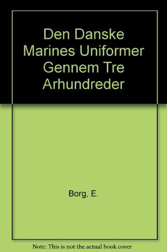 Den Danske Marines Uniformer Gennem Tre Arhundreder.: Borg, E.