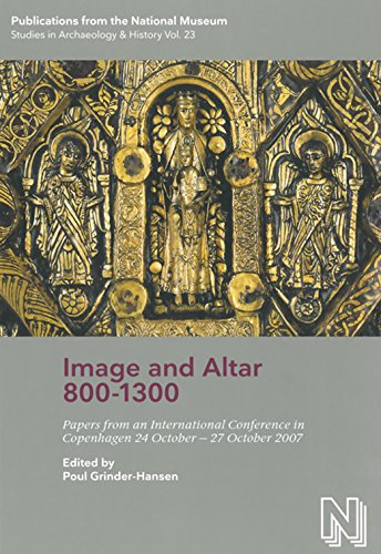 9788776021436: Image and Altar 800-1300: Papers from an International Conference in Copenhagen 24 October-27 October: Papers from an International Conference in Copenhagen 24 October-27 October 2007