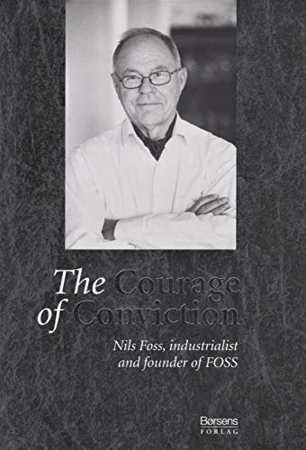 9788776641658: The Courage of Convictions: Nils Foss, industrialist and founder of FOSS