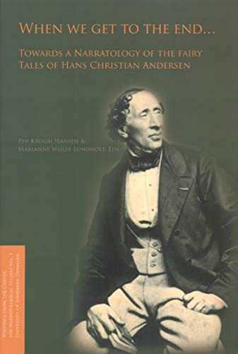 9788776740894: When We Get to the End ...: Towards a Narratology of the Fairy Tales of Hans Christian Andersen (Writings from the Center for Narratological Studies)