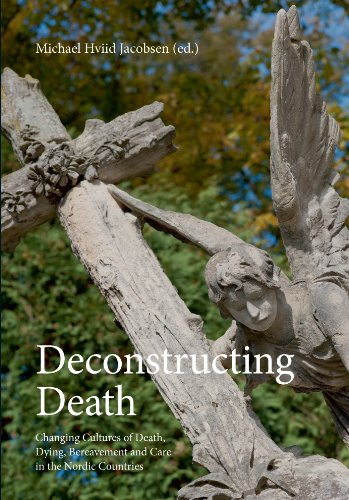 9788776745950: Deconstructing Death: Changing Cultures of Death, Dying, Bereavement and Care in the Nordic Countries (Studies in History and Social Sciences)