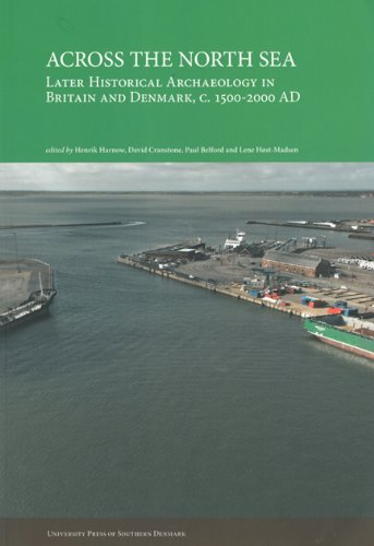 9788776746582: Across the North Sea: Later Historical Archaeology in Britain and Denmark, c. 1500-2000 AD (Studies in History and Social Sciences)