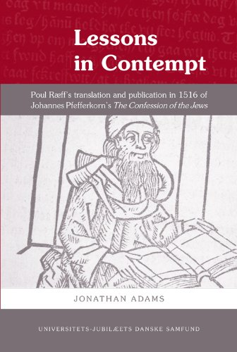 9788776746803: Lessons in Contempt: Poul Raeff's Translation and Publication in 1516 of Johannes Pfefferkorn's The Confession of the Jews (Universitets-Jubilaeets danske Samfund)