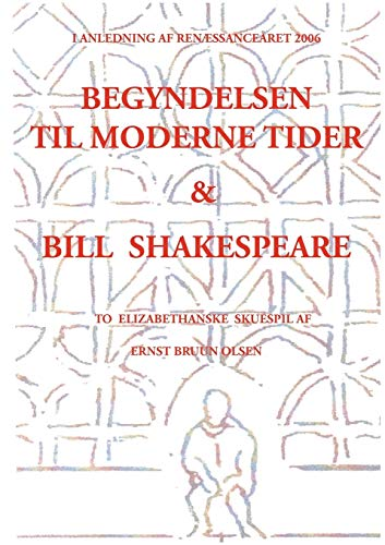 Begyndelsen Til Moderne Tider Og Bill Shakespeare: Ernst Bruun Olsen
