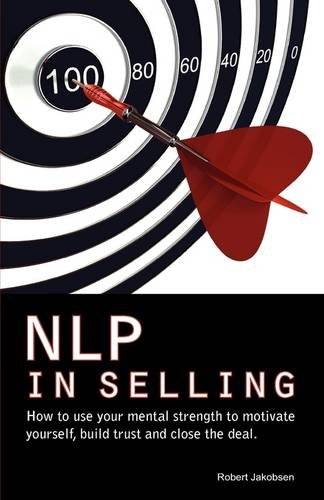 9788776916398: NLP in Selling. How to use your mental strength to motivate yourself, build trust and close the deal