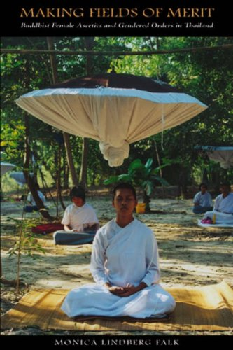 Making Fields of Merit: Buddhist Femal Ascetics and Gendered Orders in Thailand (Critical Dialogues...