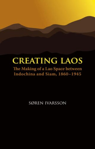 9788776940232: Creating Laos: The Making of a Lao Space Between Siam and Indochina, 1860-1945: The Making of a Lao Space Between Indochina and Siam, 1860-1945 (NIAS Monograph Series)