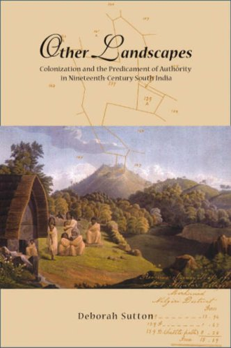 Other Landscapes: Colonialism and the Predicament of Authority in Nineteenth-century South India (...