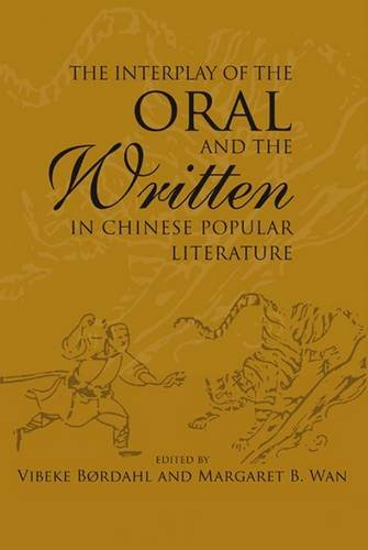 Interplay of the Oral and the Written in Chinese Popular Literature: Bordahl, Vibeke; and Wan, ...