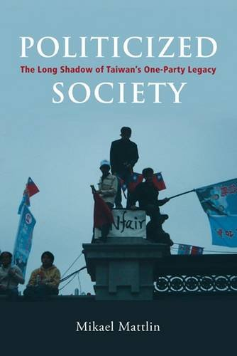 9788776940621: Politicized Society: The Long Shadow of Taiwan's One-party Legacy (Nias Governance in Asia)