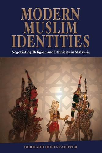 Modern muslim identities : negotiating religion and ethnicity in Malaysia.: Hoffstaedter, Gerhard.
