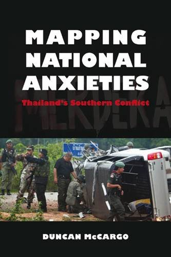 Mapping National Anxieties: Thailand s Southern Conflict (Hardback): Duncan McCargo