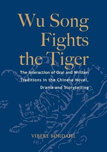 9788776941086: Wu Song Fights the Tiger: the Interaction of Oral and Written Traditions in the Chinese Novel, Drama and Storytelling (NIAS Monographs)