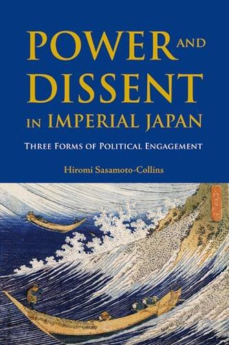 Power and Dissent in Imperial Japan: Three Forms of Political Engagement: Hiromi Sasamoto-Collins