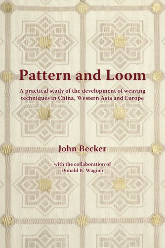 Pattern and Loom: A Practical Study of the Development of Weaving Techniques in China, Western Asia...