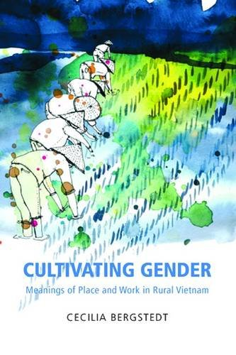Cultivating Gender: Meanings of Place and Work in Rural Vietnam (Hardback): Cecilia Bergstedt