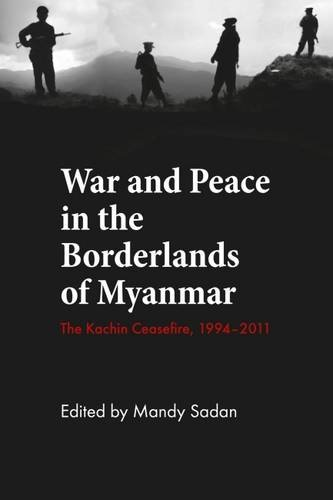 9788776941895: War and Peace in the Borderlands of Myanmar: The Kachin Ceasefire, 1994–2011 (NIAS Studies in Asian Topics)