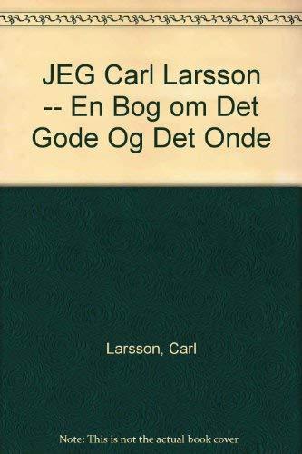 JEG Carl Larsson -- En Bog om Det Gode Og Det Onde: Larsson, Carl