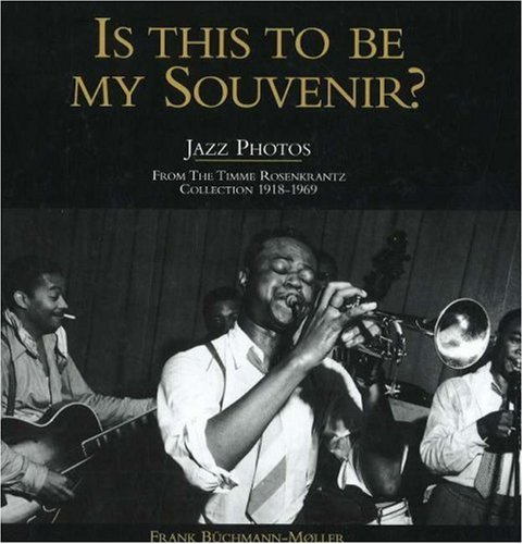 9788778384652: Is This to Be My Souvenir?: Jazz Photos - From the Timme Rosenkrantz Collection 1918-1969