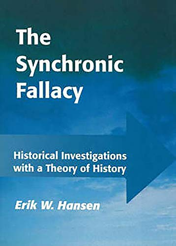 The Synchronic Fallacy. Historical Investigations With a Theory of History.: Hansen, Erik