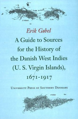 A Guide to Sources for the History of the Danish West Indies (U. S. Virgin Islands), 1671-1917