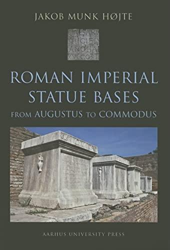 9788779341463: Roman Imperial Statue Bases: from Augustus to Commodus (AARHUS STUDIES IN MEDITERRANEAN ANTIQUITY)