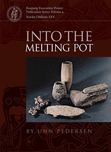 Into the Melting Pot: (Kaupang Excavation Projects: Unn Pedersen