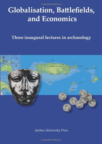 Globalisation, Battlefields, Economics: Three Inaugural Lectures in Archaeology