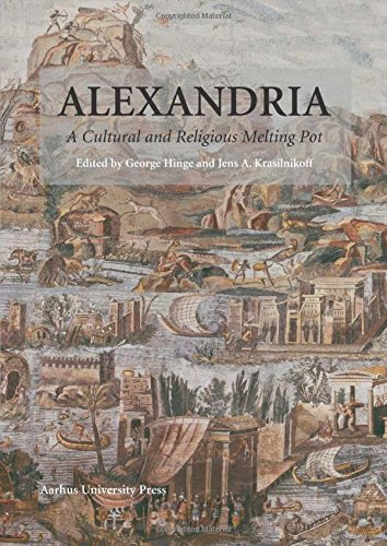 Alexandria: A Cultural and Religious Melting Pot (Aarhus Studies in Mediterranean Antiquity)