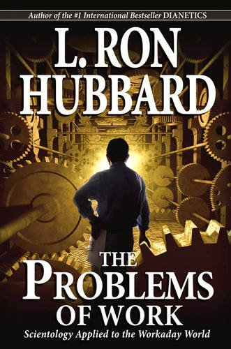 Problems of Work: Scientology Applied to the Workaday World: L.Ron Hubbard